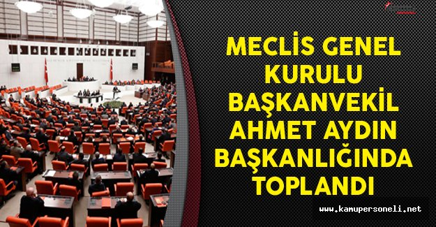 Meclis Genel Kurulu Başkanvekil Ahmet Aydın Başkanlığında Toplandı
