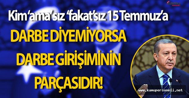 """Meclisin Yeni Yasama Yılı:  Erdoğan: """" Her kim ki 15 Temmuz'a lakinsiz darbe demiyorsa, darbe girişiminin parçasıdır. """""""