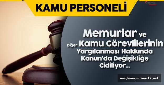 Memurlar ve Diğer Kamu Görevlilerinin Yargılanması Hakkında Kanun'da Değişikliğe Gidiliyor