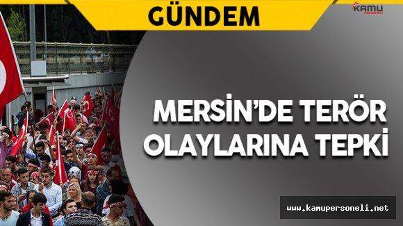 Mersin'de Terör Olaylarına Tepki