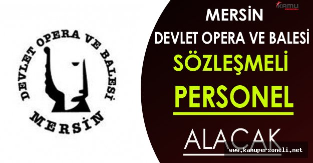 Mersin Devlet Opera ve Balesi Sözleşmeli Personel Alacak