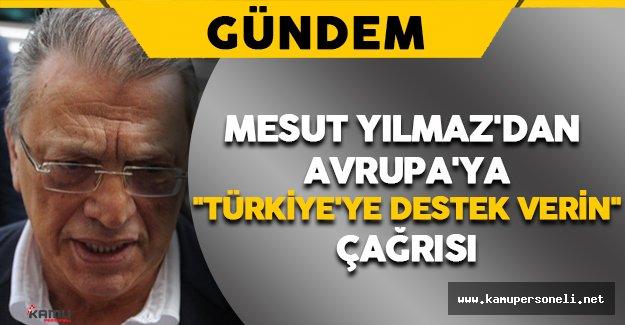 """Eski Başbakan Yılmaz'dan Avrupa'ya """"Türkiye'ye destek verin"""" Çağrısı"""
