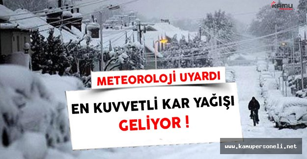 Meteoroloji Uyardı En Kuvvetli Kar Yağışı Geliyor!