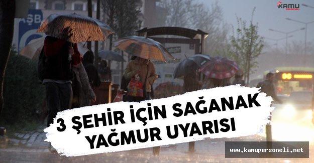 Meteorolojiden 3 Şehir İçin Sağanak Yağış Uyarısı
