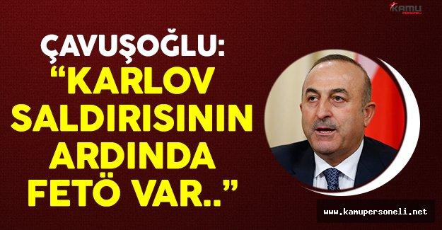 Mevlüt Çavuşoğlu: 'Karlov saldırısının ardında FETÖ var'