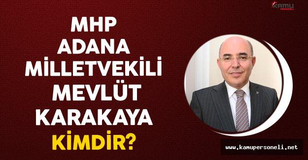 MHP Adana Milletvekili Mevlüt Karakaya Kimdir?