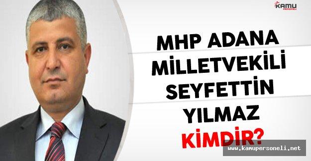 MHP Adana Milletvekili Seyfettin Yılmaz Kimdir?
