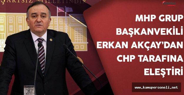 MHP Grup Başkanvekili Erkan Akçay'dan CHP tarafına eleştiri