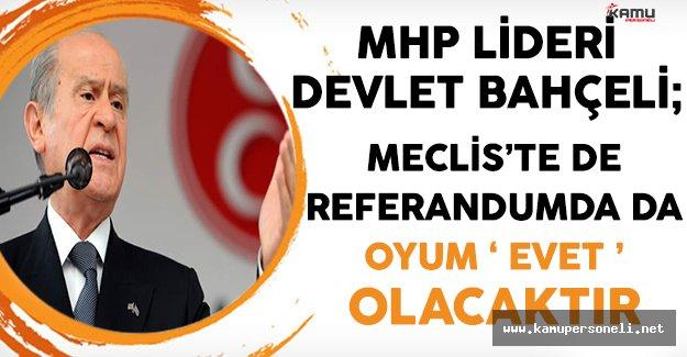 MHP Lideri Bahçeli: Meclis'te de Referandumda da Evet Oyu Vereceğim
