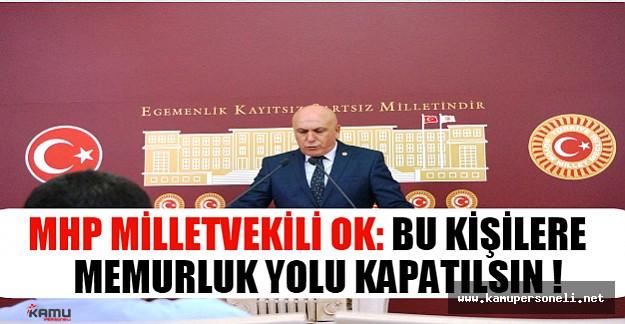 MHP Milletvekili Ok: Bu Kişilere Memurluk Yolu Kapatılsın