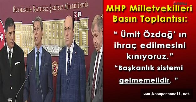 """MHP Milletvekilleri Basın Toplantısı: """" Tabanda millette, başkanlığa karşı. """""""