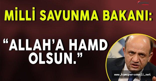 """Milli Savunma Bakanı: """" Allah'a hamd olsun, ülkemizde devletimiz de dim dik ayakta. """""""