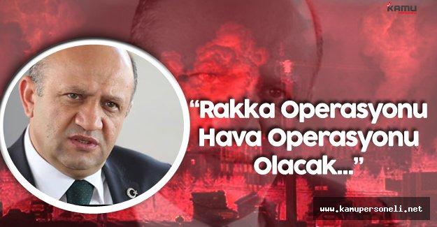 """Milli Savunma Bakanı :"""" Rakka Operasyonu Daha Çok Hava Operasyonu Olacak"""""""