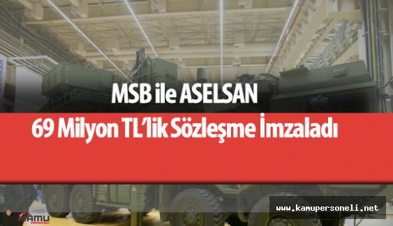 MSB ile ASELSAN Arasında 69 Milyon Liralık Sözleşme Yapıldı