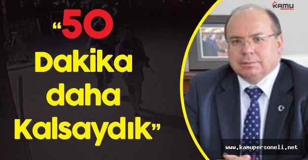 """Muğla Valisi Amir Çiçek: """" Cumhurbaşkanımız ile 50 Dakika Daha Kalsaydık"""""""