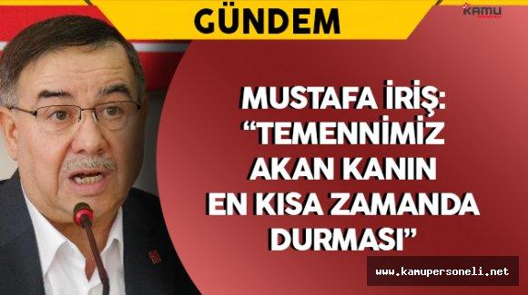 """Mustafa İriş: """"Temennimiz akan kanın en kısa zamanda durması"""""""