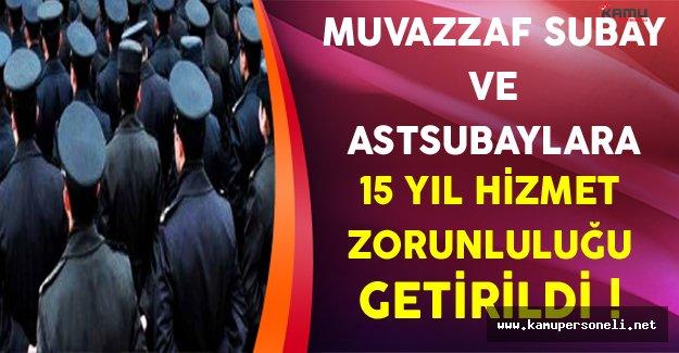 Muvazzaf Subay ve Astsubaylara 15 Yıl Hizmet Zorunluluğu Getirildi !