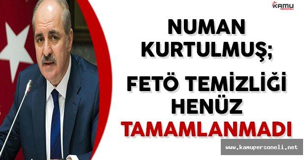 Numan Kurtulmuş: Devletin FETÖ'den Arındırılması Henüz Tamamlanmadı