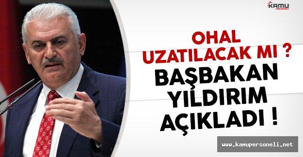 OHAL uzatılacak mı Başbakan Yıldırım'dan OHAL açıklaması geldi
