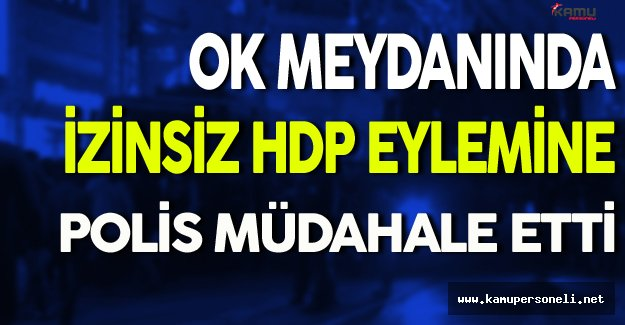 Okmeydanında İzinsiz HDP Eylemine Polis Müdahale Etti