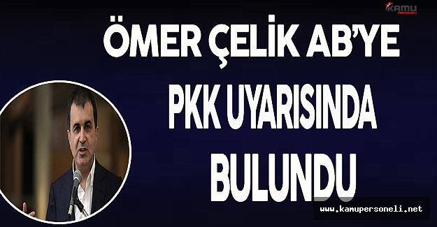 Ömer Çelik AB'ye PKK Uyarısında Bulundu