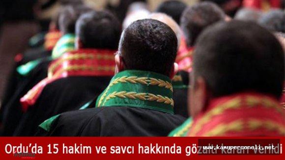Ordu'da 15 Hakim ve Savcı Hakkında Gözaltı Kararı Verildi