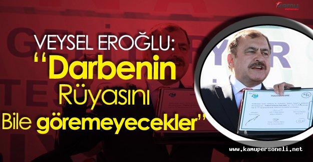 """Orman Bakanı Eroğlu:"""" Bundan Böyle Darbeyi Kimse Rüyasında Göremeyecek"""""""