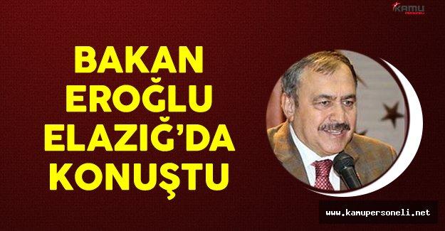 Orman ve Su İşleri Bakanı Veysel Eroğlu Elazığ'da Konuştu