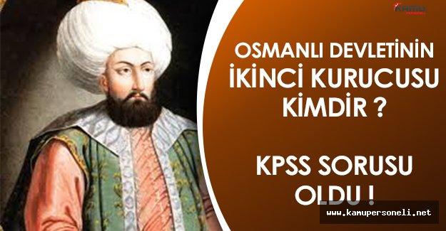 Osmanlıda Devletin İkinci Kurucusu Olarak Bilinen İsim KPSS Sorusu Oldu!