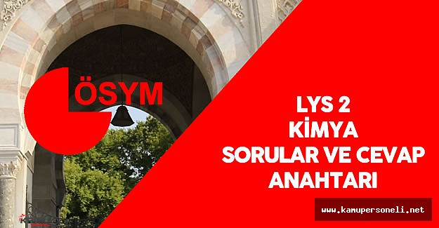 ÖSYM 2016 LYS 2 Kimya Testi soruları ve cevap anahtarı yayımlandı