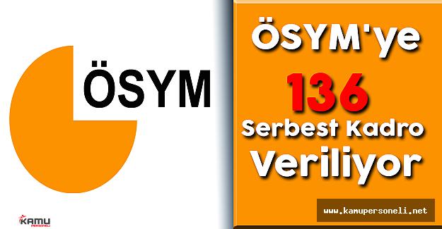 ÖSYM'ye 136 Serbest Kadro Veriliyor