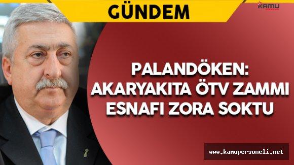 """Palandöken: """"Akaryakıta ÖTV Zammı Esnafı Zora Soktu"""""""