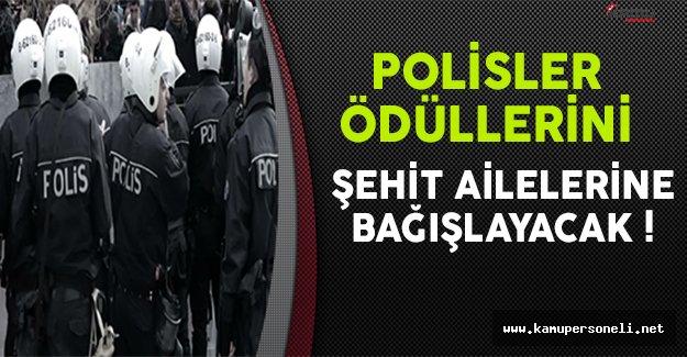 Polisler ' Ayın Polisi Ödüllerini ' Şehit Ailelerine Bağışlayacak !