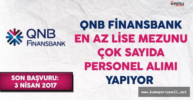 QNB Finansbank En Az Lise Mezunu Çok Sayıda Personel Alımı Yapıyor