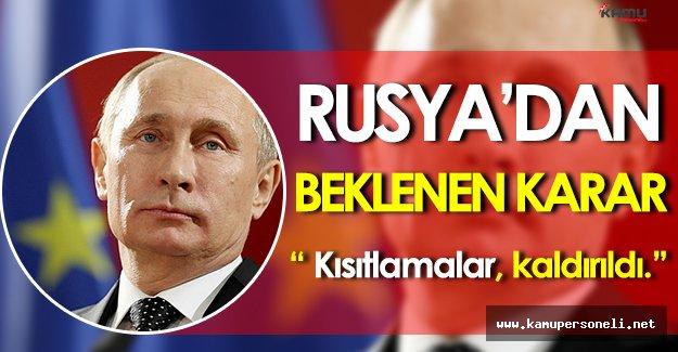 Rusya' dan Beklenen Haber: Kısıtlamalar Kaldırıldı!