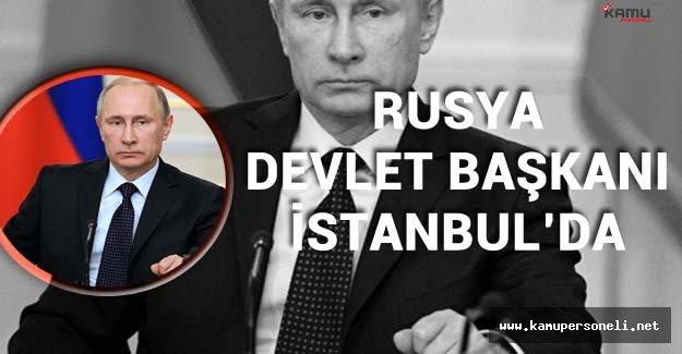 Rusya Devlet Başkanı Putin İstanbul'da