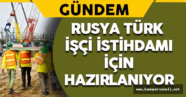Rusya Türk İşçi İstihdamı İçin Hazırlanıyor