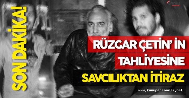 Rüzgar Çetin' in Tahliyesine İtiraz!