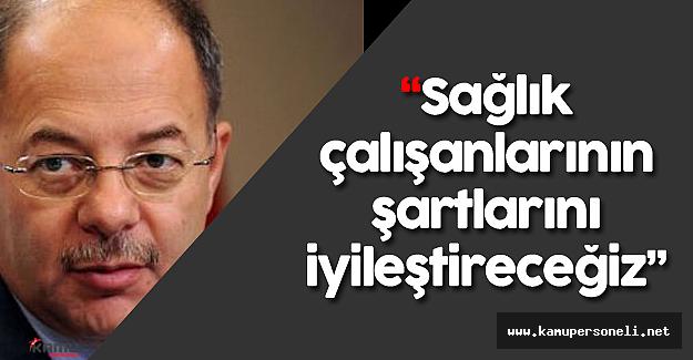 """Sağlık Bakanı : """"Sağlık çalışanlarının şartlarını iyileştireceğiz"""""""