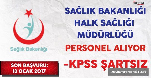 Sağlık Bakanlığı Halk Sağlığı Müdürlüğü KPSS Şartsız Personel Alıyor