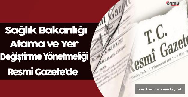 Sağlık Bakanlığı ve Bağlı Kuruluşlara Atama ve Yer Değiştirme Yönetmelik Değişikliği Resmi Gazete'de