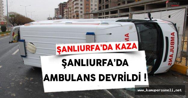 Şanlıurfa'da Ambulans Devrildi