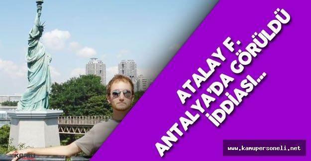 Seri Katil Atalay F. Antalya'da Görüldü İddiası