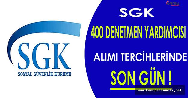 SGK 400 Denetmen Yardımcısı Alımı Tercihlerinde Son Gün !