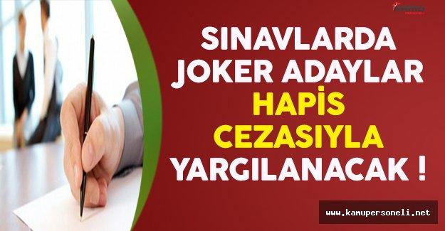 Sınavlara Katılan 'Joker' Adaylar Hapis Cezası İle Yargılanacak !