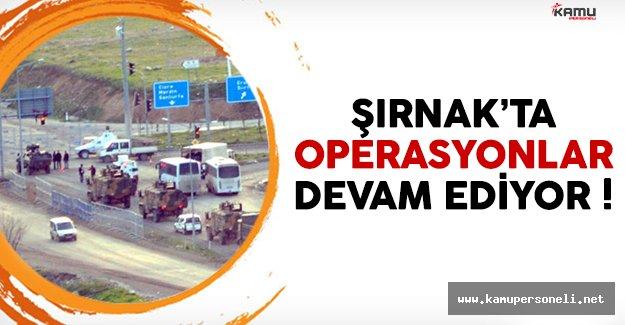 Şırnak'ta operasyonlar hız kesmeden devam ediyor