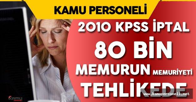Son Dakika: 2010 KPSS İptal Edildi ! 80 Bin Memurun Memuriyeti Tehlikede