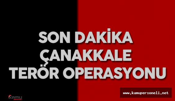 Son Dakika: Çanakkale Terör Operasyonu