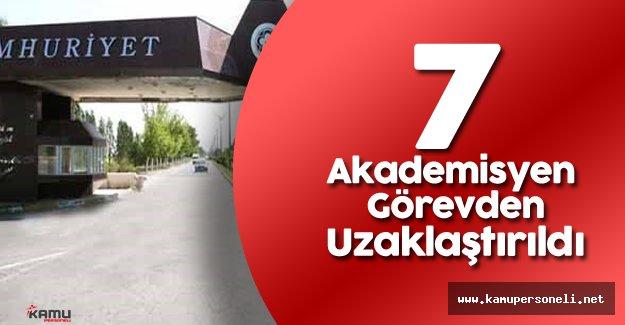 Son Dakika: Cumhuriyet Üniversitesi'nde 7 Akademisyen Açığa Alındı