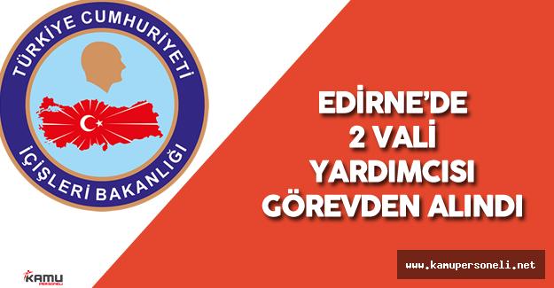 Son Dakika: Edirne'de 2 Vali Yardımcısı Açığa Alındı - Darbe Girişimi Operasyonları